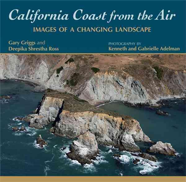 California Coast from the Air By Griggs, Gary/ Ross, Deepika Shrestha/ Adelman, Kenneth (PHT)