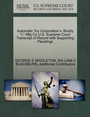 """Gale Ecco, U.S. Supreme Court Records Automatic Toy Corporation V. Buddy """"L"""" Mfg Co U.S. Supreme Court Transcript of Record with Supporting Pleadings by Middleton, Ge at Sears.com"""
